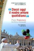 Dacci oggi il nostro amore quotidiano - Pontificio Cons. Per Famiglia