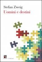 Uomini e destini - Zweig Stefan