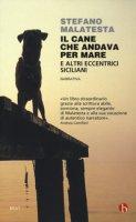 Il cane che andava per mare e altri eccentrici siciliani - Malatesta Stefano