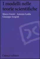 I modelli nelle teorie scientifiche - Giunti Marco, Ledda Antonio, Sergioli Giuseppe