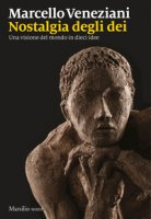 Nostalgia degli dei. Una visione del mondo in dieci idee - Veneziani Marcello