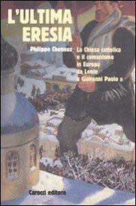 Copertina di 'L' ultima eresia. La chiesa cattolica e il comunismo in Europa da Lenin a Giovanni Paolo II'