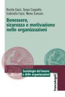 Benessere, sicurezza e motivazione nelle organizzazioni - Cappello Sonja, Garzi Rosita, Fazzi Gabriella