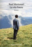 La vita finora - Montanari Raul