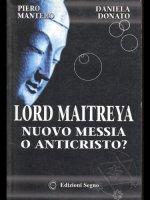 Lord Maitreya. Nuovo messia o Anticristo? - Mantero Piero, Donato Daniela