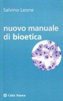 Nuovo manuale di bioetica - Leone Salvino