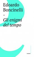 Gli enigmi del tempo - Edoardo Boncinelli