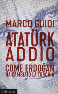 Copertina di 'Atatürk addio. Come Erdogan ha cambiato la Turchia'