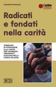 Copertina di 'Radicati e fondati nella carità. Itinerario di formazione alla carità per sacerdoti, seminaristi e diaconi nella Chiesa italiana'