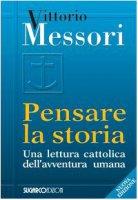 Pensare la storia - Messori Vittorio