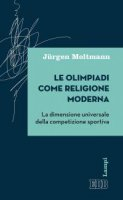 Le Olimpiadi come religione moderna - J�rgen Moltmann