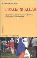 L'Italia di Allah. Storie di musulmani fra autoesclusione e desiderio di integrazione - Giudici Cristina