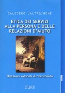 Copertina di 'Etica dei servizi alla persona e delle relazioni d'aiuto. Orizzonti valoriali di riferimento'