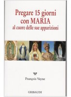 Pregare 15 giorni con Maria al cuore delle sue apparizioni - Françoise Vayne