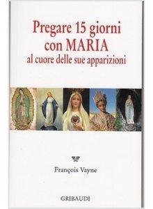 Copertina di 'Pregare 15 giorni con Maria al cuore delle sue apparizioni'