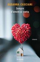 Sempre d'amore si tratta - Casciani Susanna
