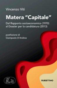 Copertina di 'Matera «capitale». Dal Rapporto socioeconomico (1970) al Dossier per la candidatura (2013)'