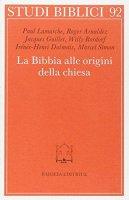 La bibbia alle origini della Chiesa - Mondésert Claude