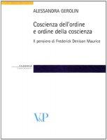 Coscienza dell'ordine e ordine della coscienza. Il pensiero filosofico e sociale di Frederick Denison Maurice - Alessandra Gerolin