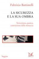 La sicurezza e la sua ombra - Fabrizio Battistelli
