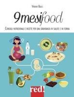 9 mesi food. Consigli nutrizionali e ricette per una gravidanza in salute e in forma - Bales Virginie