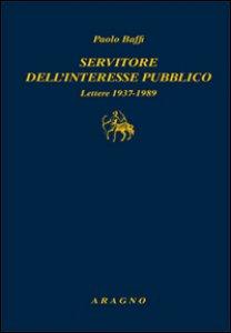 Copertina di 'Servitore nell'interesse pubblico. Lettere 1937-1989'