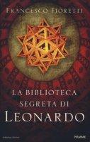 La biblioteca segreta di Leonardo - Fioretti Francesco