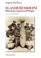 I gas di Mussolini. Il fascismo e la guerra d'Etiopia - Del Boca Angelo