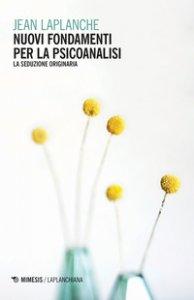 Copertina di 'Nuovi fondamenti per la psicoanalisi. La seduzione originaria'