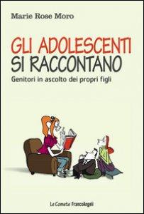 Copertina di 'Gli adolescenti si raccontano. Genitori in ascolto dei propri figli'