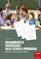 Grammatica valenziale con la Lim. Attività per la scuola primaria - Morgese Roberto