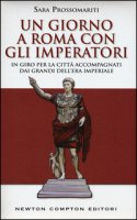 Un giorno a Roma con gli imperatori. In giro per la città accompagnati dai grandi dell' era imperiale - Prossomariti Sara