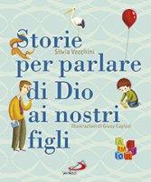 Storie per parlare di Dio ai nostri figli - Silvia Vecchini