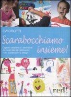 Scarabocchiamo insieme! Capire il carattere e i sentimenti dei nostri bambini attraverso i loro scarabocchi e disegni - Crotti Evi