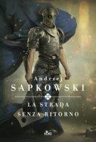 La strada senza ritorno - Sapkowski Andrzej
