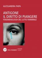 Antigone. Il diritto di piangere - Alessandra Papa