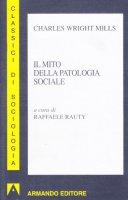 Il mito della patologia sociale - Mills Wright Charles