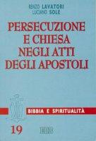 Persecuzione e Chiesa negli Atti degli Apostoli - Lavatori Renzo, Sole Luciano