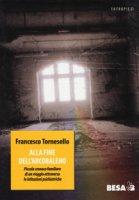 Alla fine dell'arcobaleno. Piccola cronaca familiare di un viaggio attraverso le istituzioni pediatriche - Tornesello Francesco