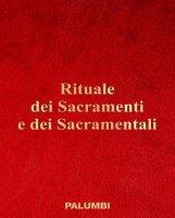 Rituale dei sacramenti e dei sacramentali - Aa. Vv.