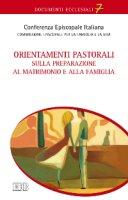 Orientamenti pastorali sulla preparazione al matrimonio e alla famiglia - Conferenza Episcopale Italiana, Commissione Episcopale per la famiglia e la vita