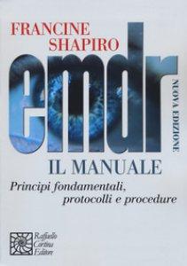 Copertina di 'EMDR. Il manuale. Principi fondamentali, protocolli e procedure'
