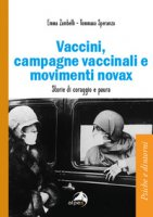 Vaccini, campagne vaccinali e movimenti novax. Storie di coraggio e paura - Zambelli Emma, Speranza Tommaso