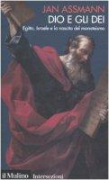 Dio e gli dei. Egitto, Israele e la nascita del monoteismo - Assmann Jan