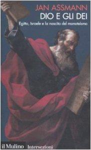 Copertina di 'Dio e gli dei. Egitto, Israele e la nascita del monoteismo'