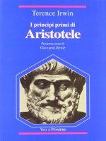 I princìpi primi di Aristotele - Irwin Terence H.