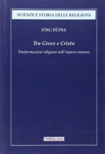 Copertina di 'Da Giove a Cristo. Storia della religione in epoca romana'