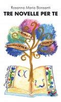 Tre novelle per te - Rosanna Maria Bonsanti