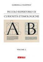 Piccolo repertorio di curiosità etimologiche. Volume 2 - Gabriella Haeffely