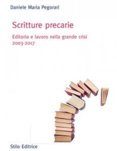 Copertina di 'Scritture precarie. Editoria e lavoro nella grande crisi 2003-2017'